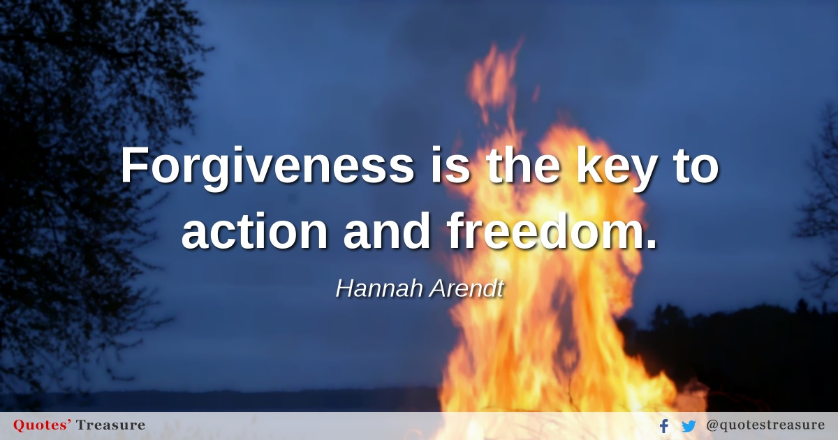 Forgiveness is the key to action and freedom.