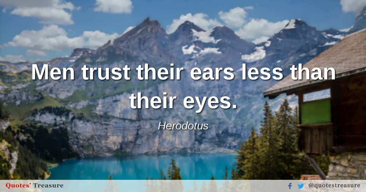 Men trust their ears less than their eyes.