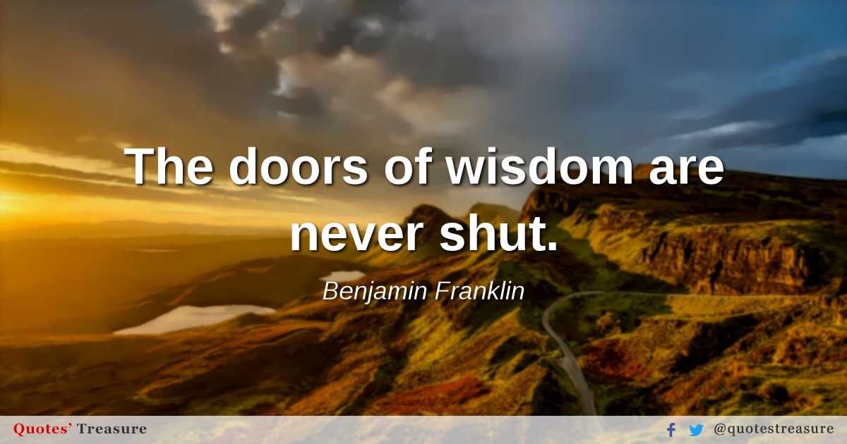 The doors of wisdom are never shut.