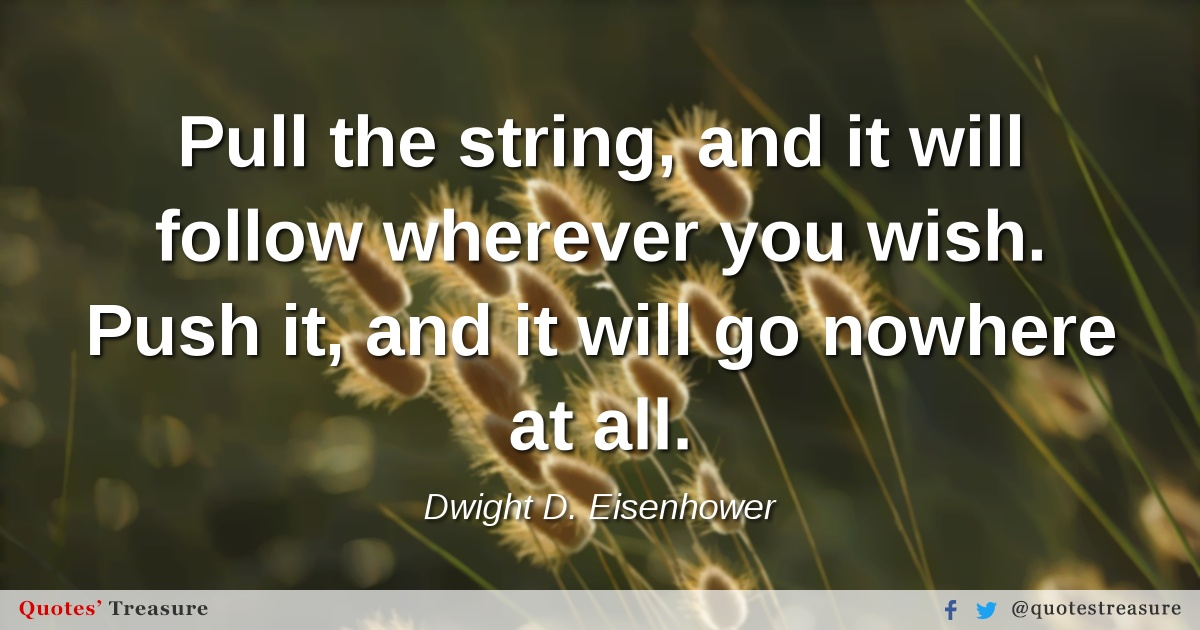 Pull the string, and it will follow wherever you wish. Push it, and it will go nowhere at all.