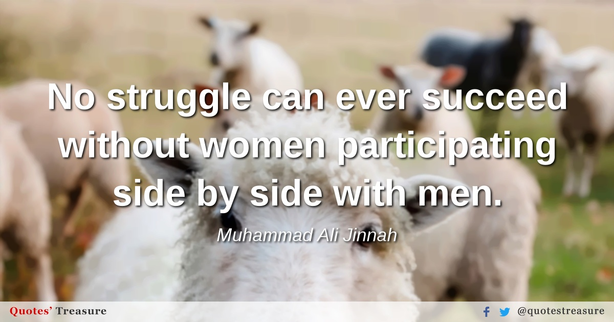 No struggle can ever succeed without women participating side by side with men.