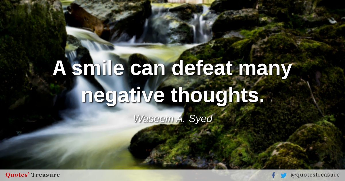 A smile can defeat many negative thoughts.