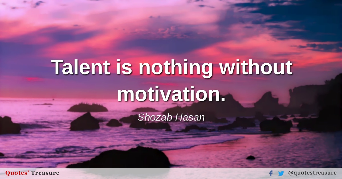 Talent is nothing without motivation.
