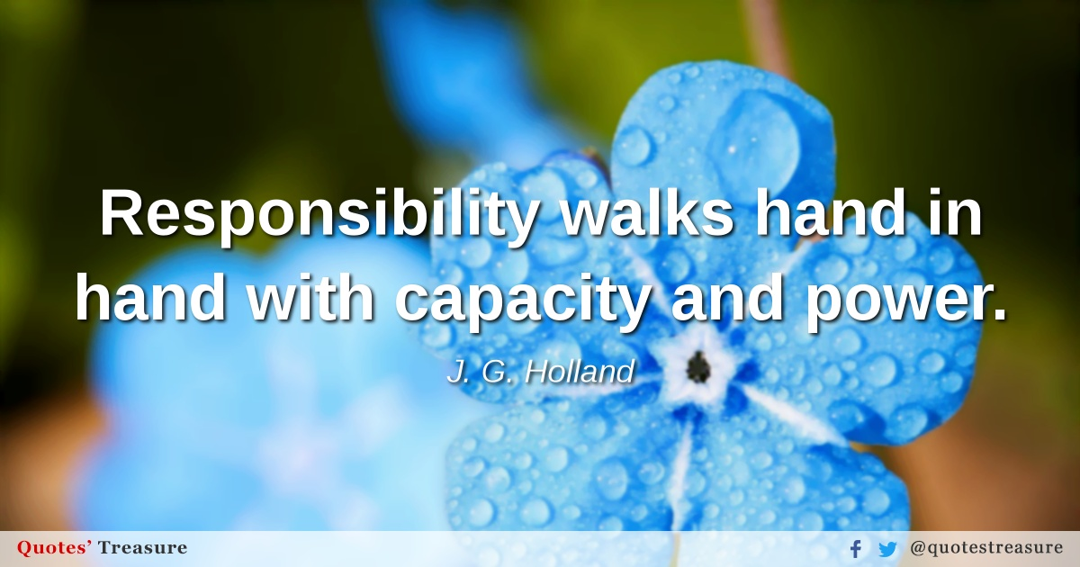 Responsibility walks hand in hand with capacity and power.