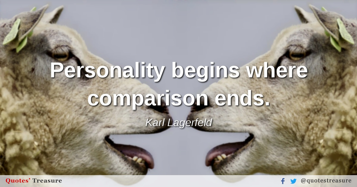 Personality begins where comparison ends.