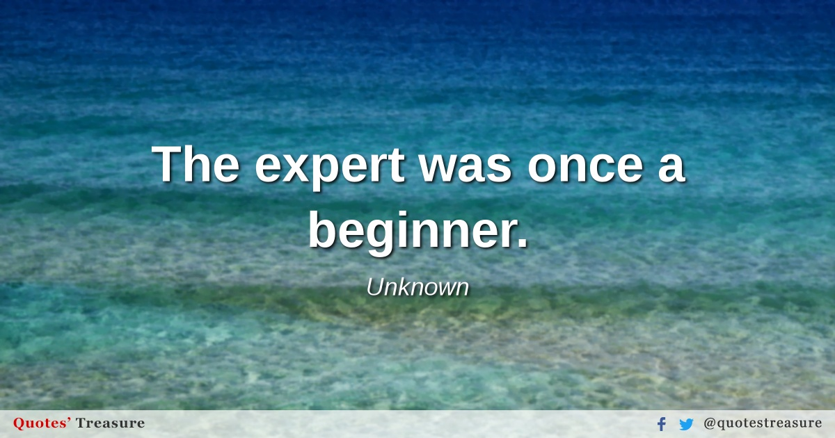 The expert was once a beginner.