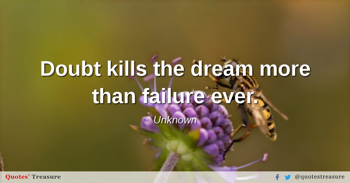 Doubt kills the dream more than failure ever.