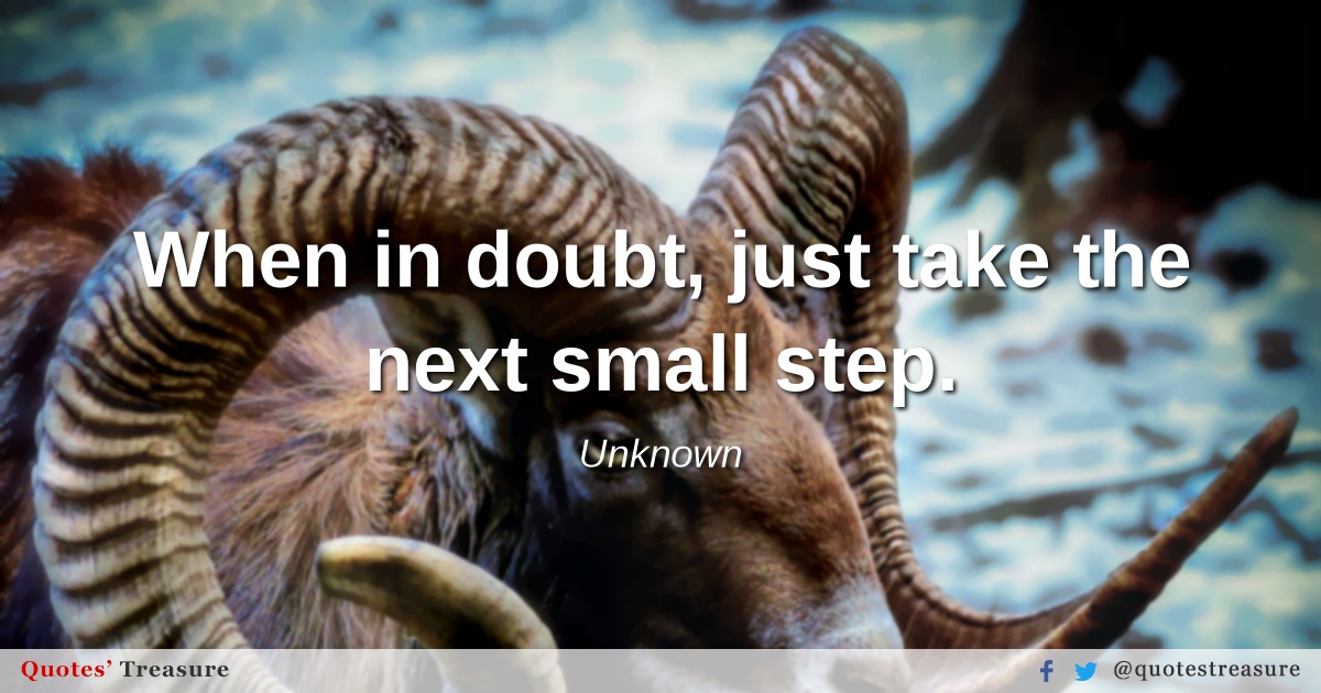 When in doubt, just take the next small step.
