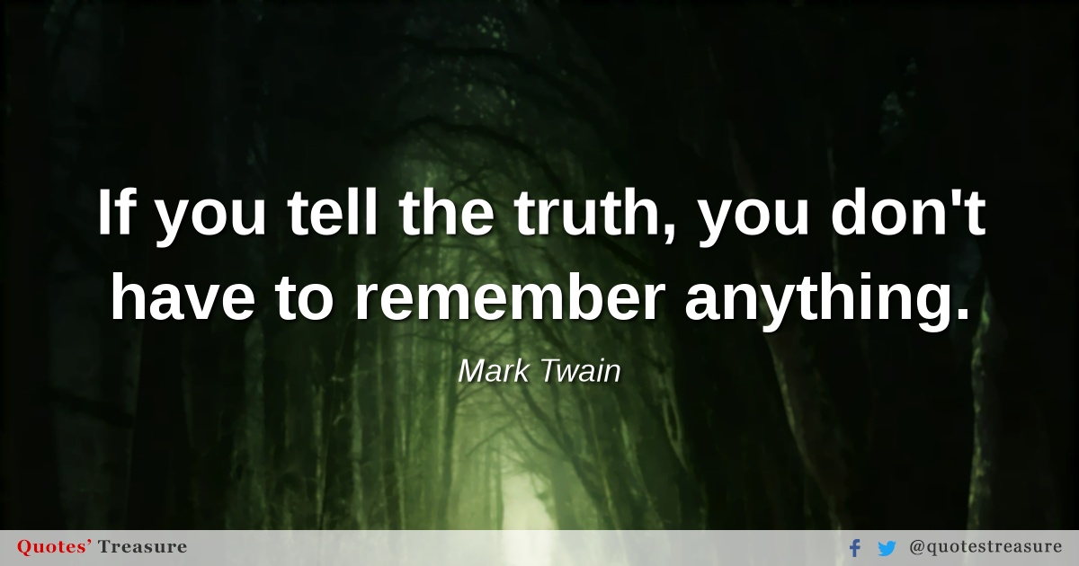 If you tell the truth, you don't have to remember anything.