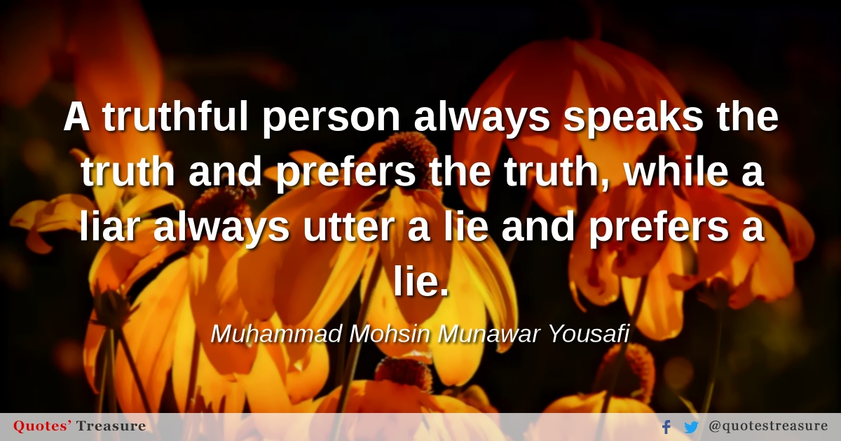 A truthful person always speaks the truth and prefers the truth, while a liar always utter a lie and prefers a lie.