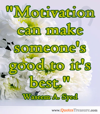 Motivation can make someone's good to it's best.