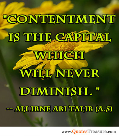 Contentment is the capital which will never diminish.