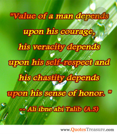 Value of a man depends upon his courage, his veracity depends upon his self-respect and his chastity depends upon his sense of honor.