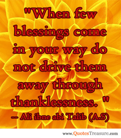 When few blessings come in your way do not drive them away through thanklessness.