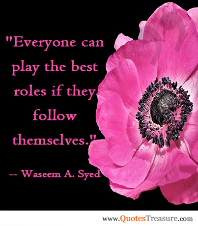 Everyone can play the best roles if they follow themselves.