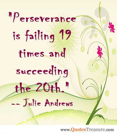Perseverance is failing 19 times and succeeding the 20th.