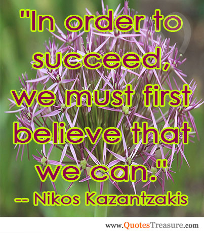 In order to succeed, we must first believe that we can.
