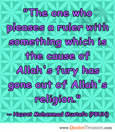 The one who pleases a ruler with something which is the cause of Allah's fury has gone out of Allah's religion.