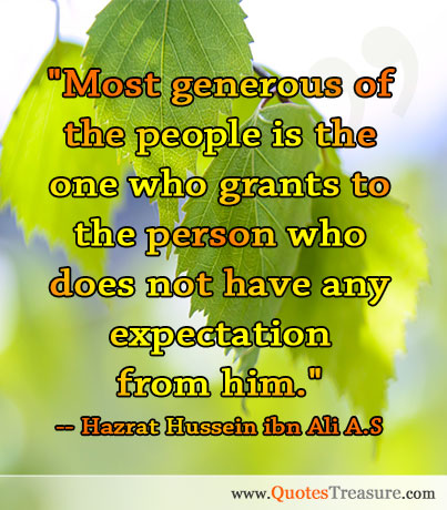 Most generous of the people is the one who grants to the person who does not have any expectation from him.