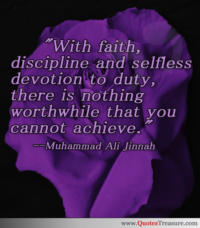With faith, discipline and selfless devotion to duty, there is nothing worthwhile that you cannot achieve.