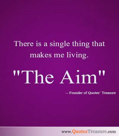 There is a single thing that makes me living. 'The Aim'